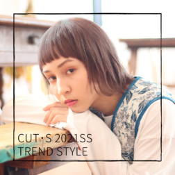 CUT・S 2021 Spring&Summer TREND STYLE